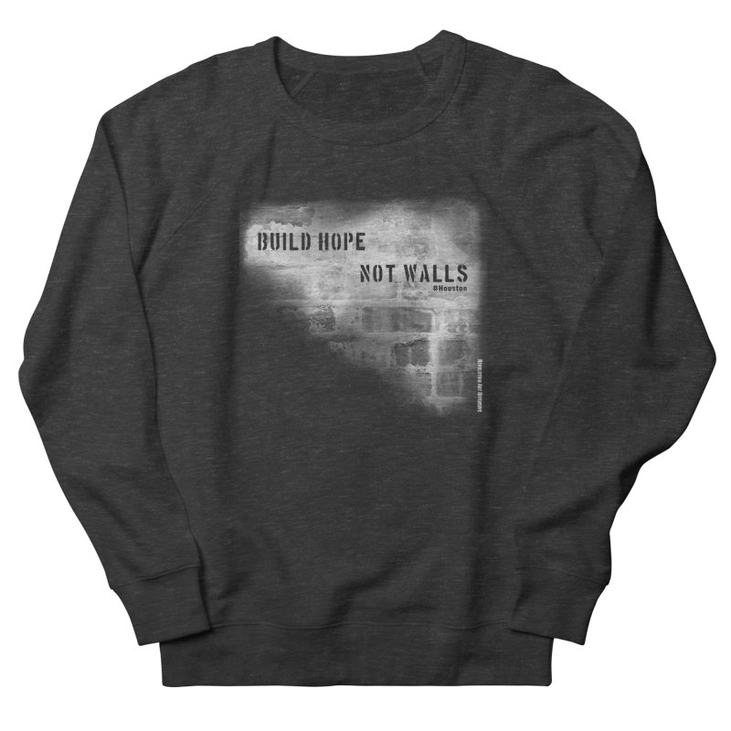 Build Hope Not Walls White Houston Women's French Terry Sweatshirt by Revolution Art Offensive