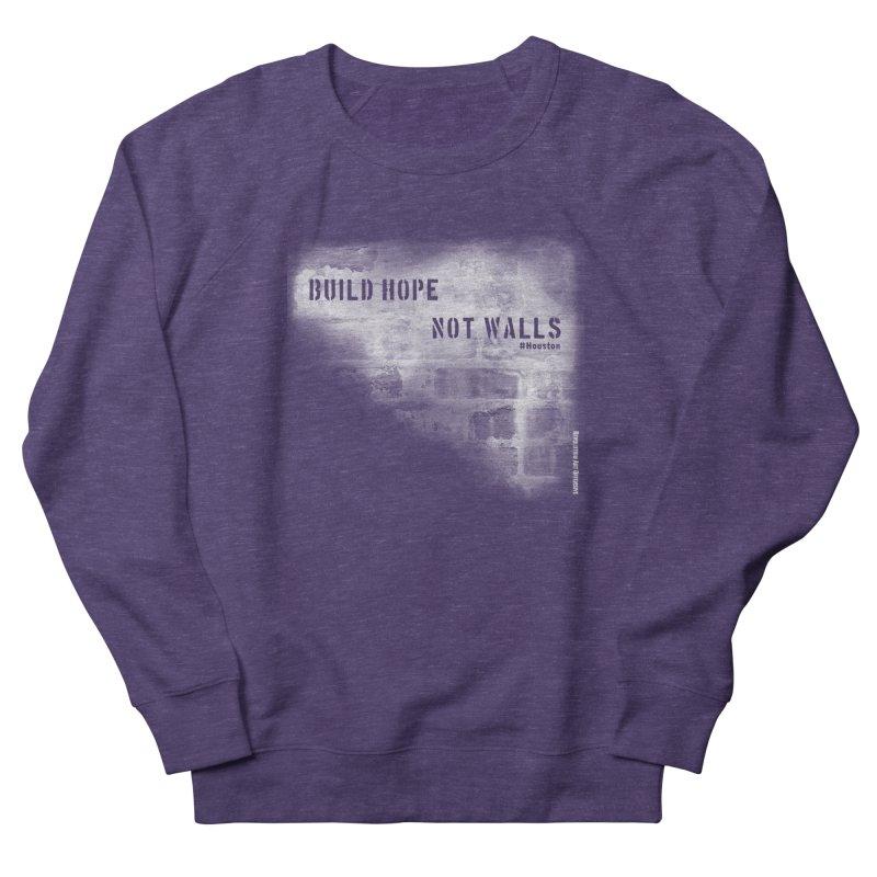 Build Hope Not Walls White Houston Men's Sweatshirt by Revolution Art Offensive