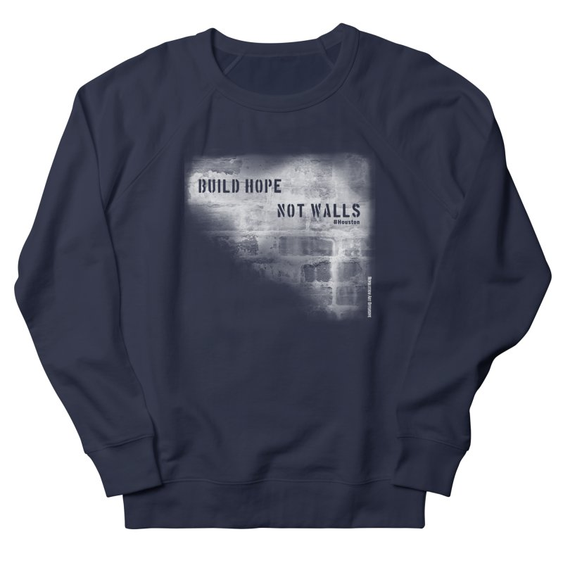 Build Hope Not Walls White Houston Men's French Terry Sweatshirt by Revolution Art Offensive