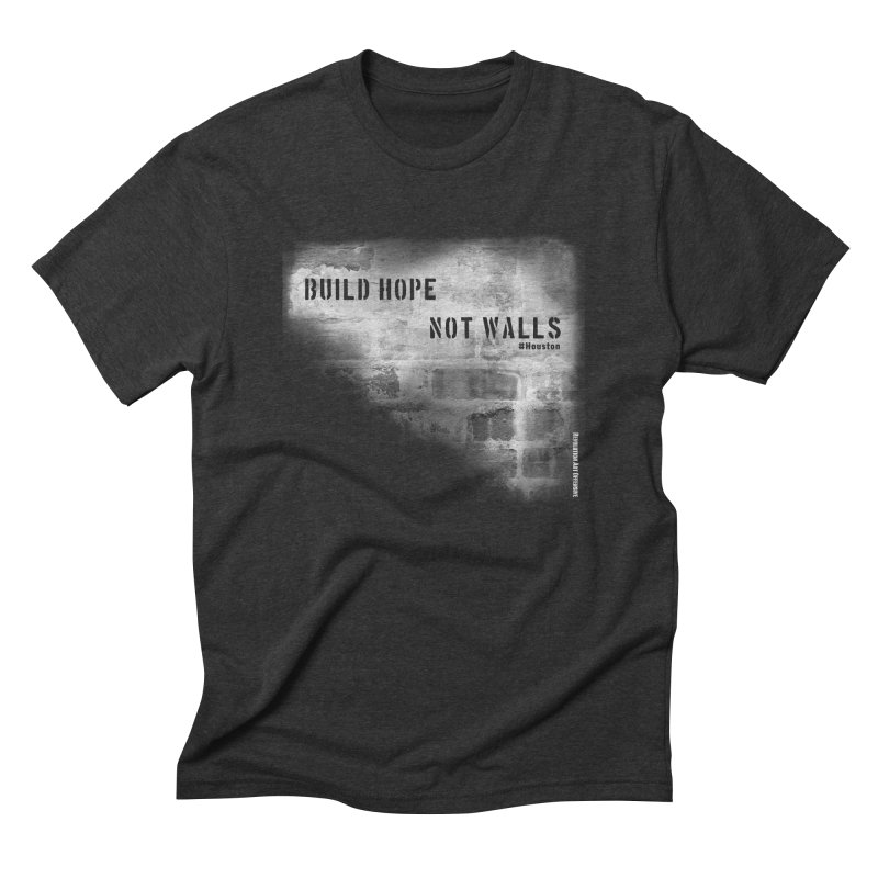 Build Hope Not Walls White Houston Men's Triblend T-Shirt by Revolution Art Offensive