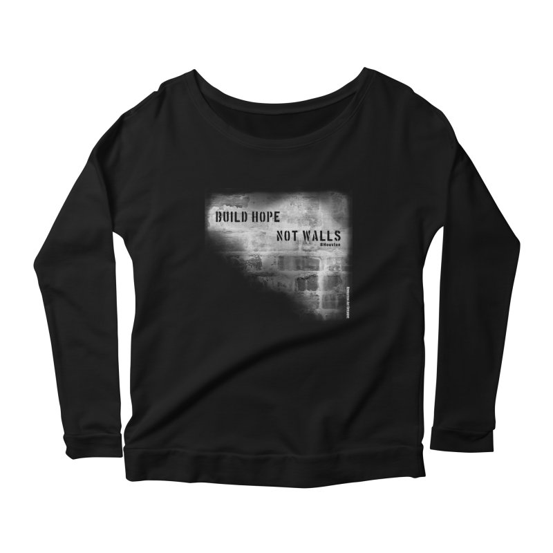 Build Hope Not Walls White Houston Women's Longsleeve Scoopneck  by Revolution Art Offensive