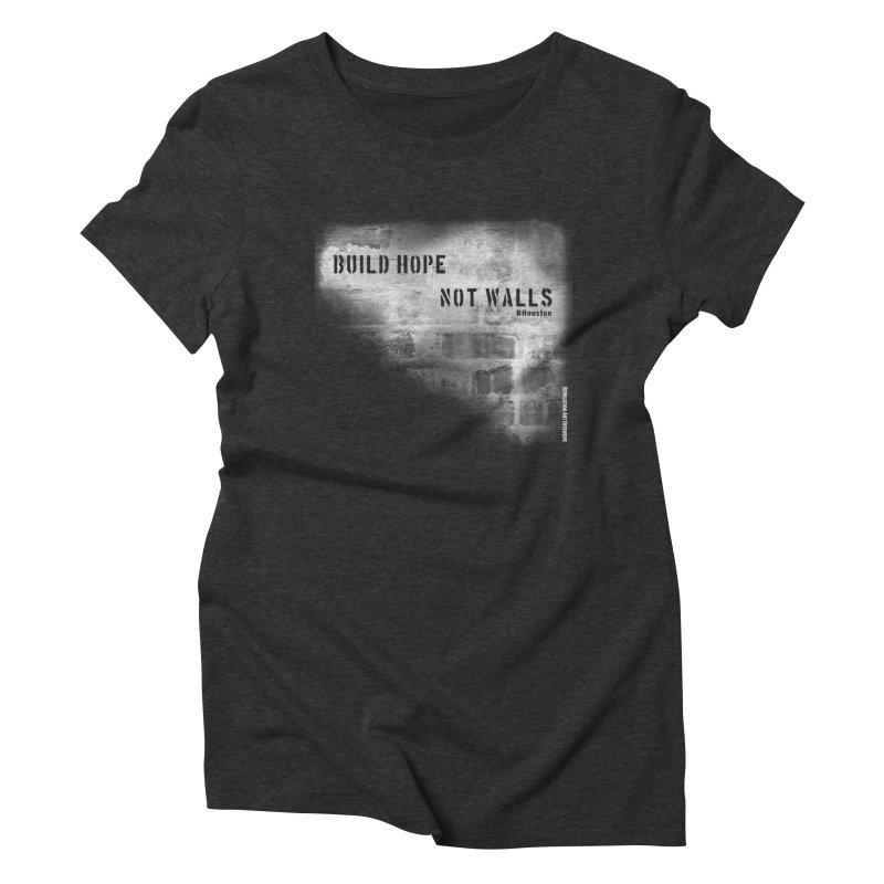 Build Hope Not Walls White Houston Women's Triblend T-Shirt by Revolution Art Offensive