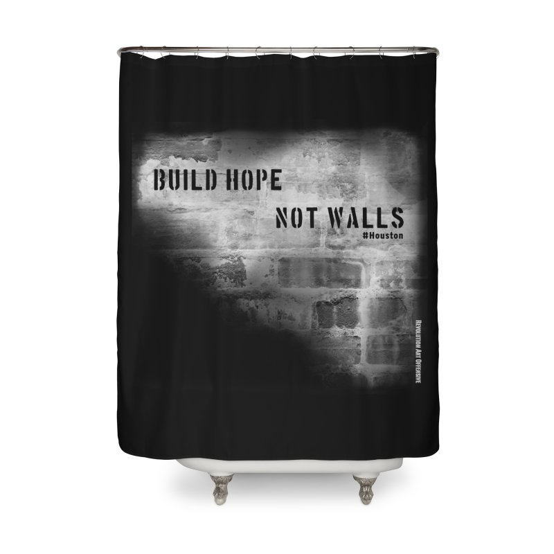 Build Hope Not Walls White Houston Home Shower Curtain by Revolution Art Offensive