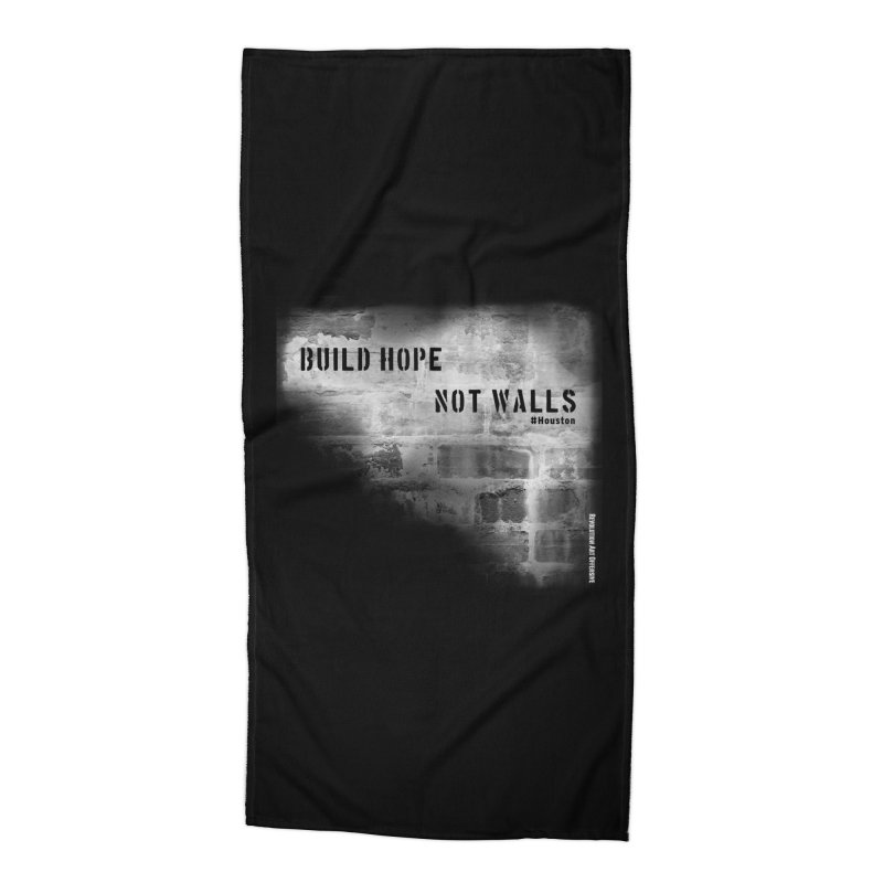 Build Hope Not Walls White Houston Accessories Beach Towel by Revolution Art Offensive