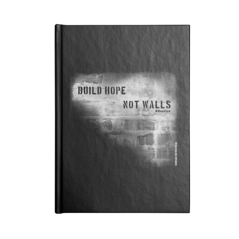Build Hope Not Walls White Houston Accessories Blank Journal Notebook by Revolution Art Offensive