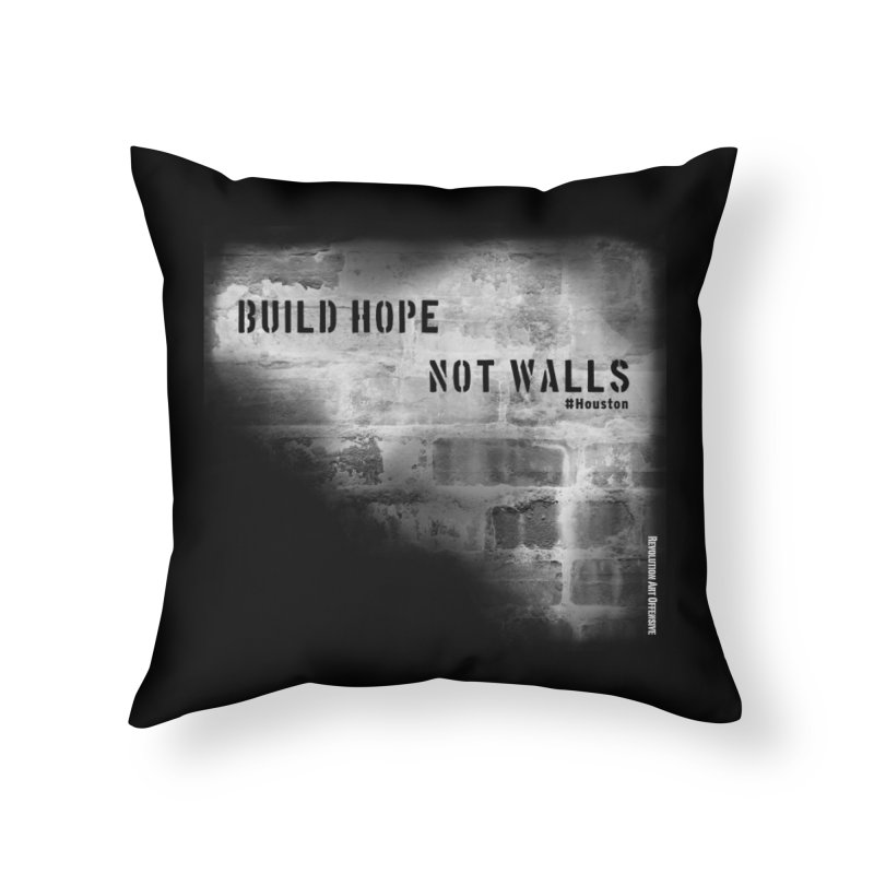 Build Hope Not Walls White Houston Home Throw Pillow by Revolution Art Offensive