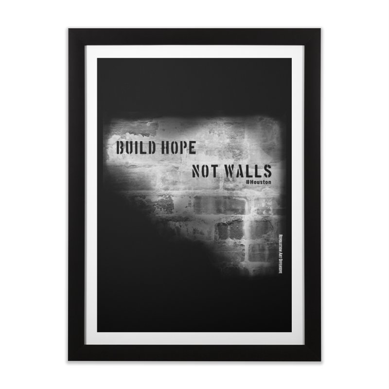 Build Hope Not Walls White Houston Home Framed Fine Art Print by Revolution Art Offensive