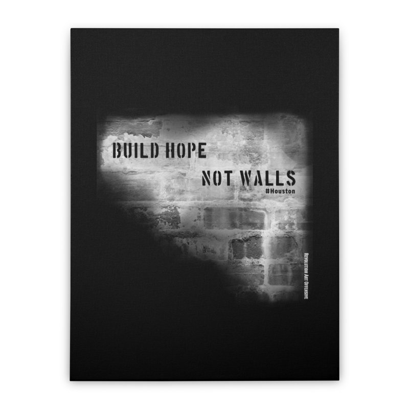 Build Hope Not Walls White Houston Home Stretched Canvas by Revolution Art Offensive