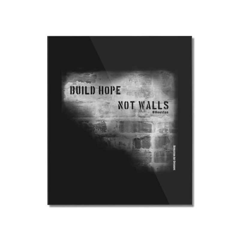 Build Hope Not Walls White Houston Home Mounted Acrylic Print by Revolution Art Offensive