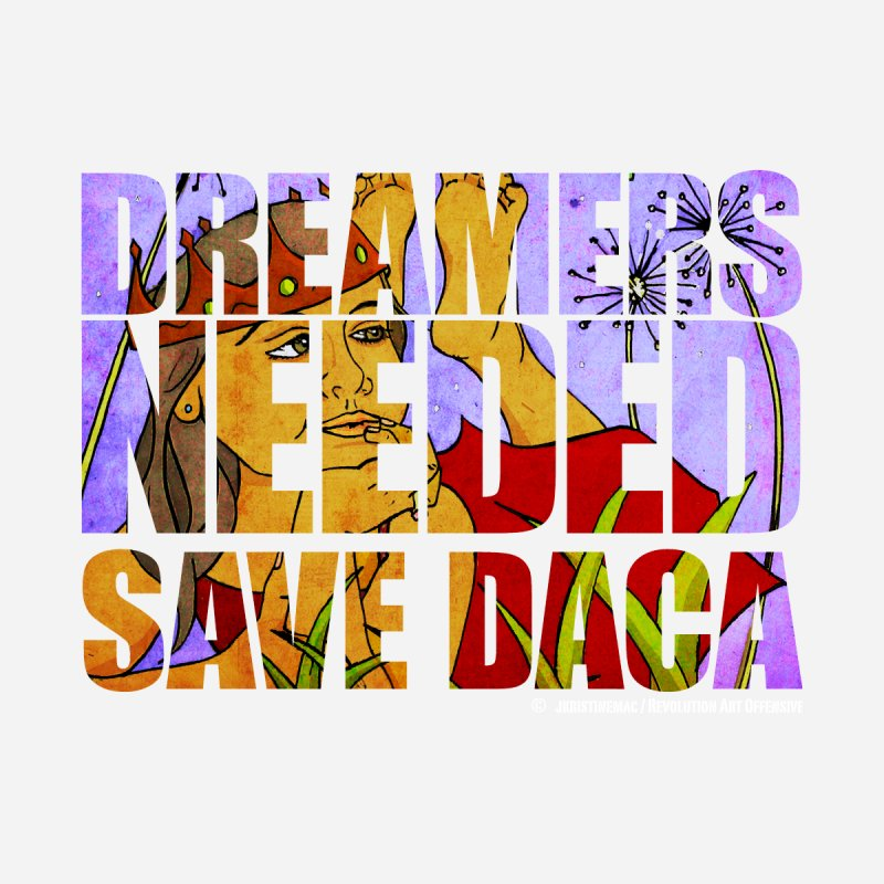 Dreamers Needed Save DACA by Revolution Art Offensive