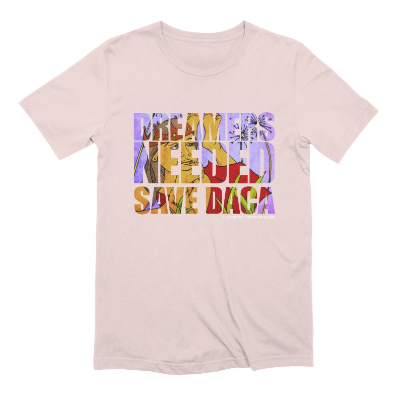 Dreamers Needed Save DACA Men's Extra Soft T-Shirt by Revolution Art Offensive