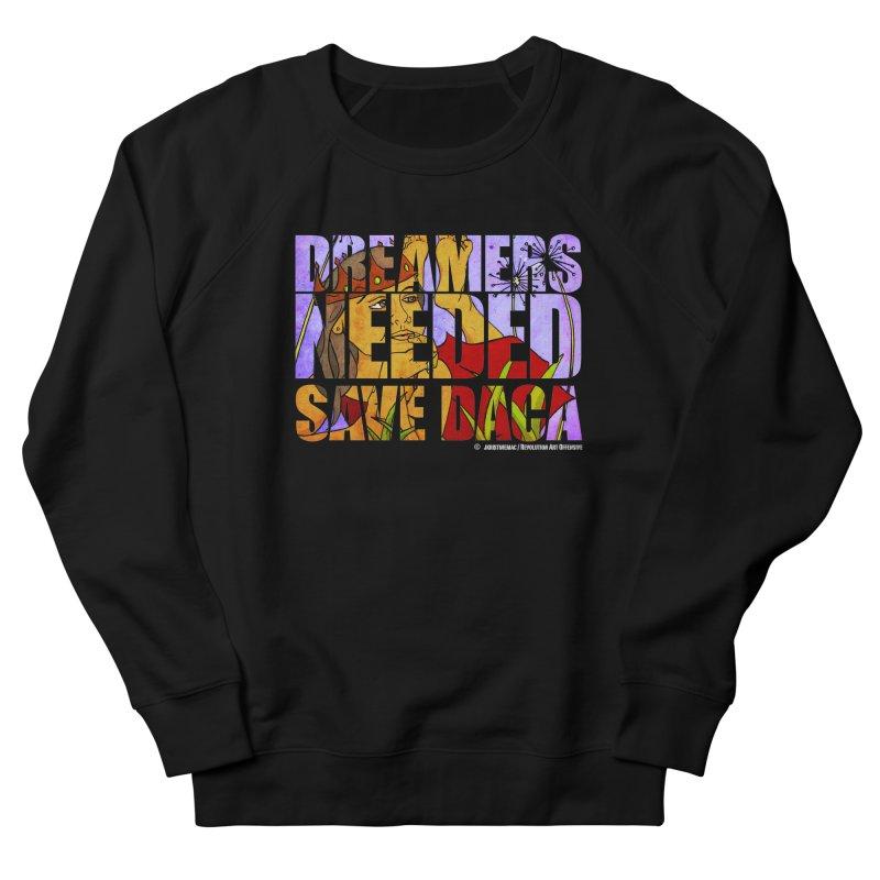 Dreamers Needed Save DACA Women's Sweatshirt by Revolution Art Offensive