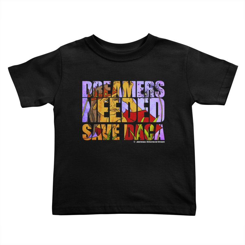Dreamers Needed Save DACA Kids Toddler T-Shirt by Revolution Art Offensive