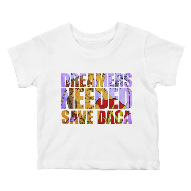 Dreamers Needed Save DACA Kids Baby T-Shirt by Revolution Art Offensive