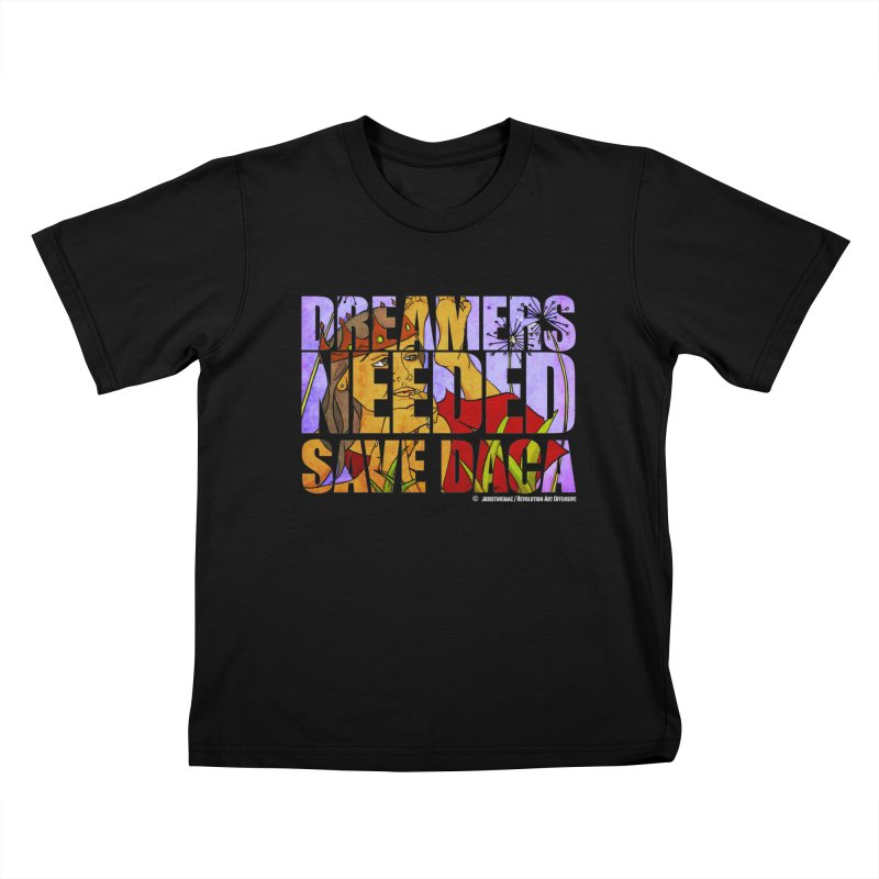 Dreamers Needed Save DACA Kids T-shirt by Revolution Art Offensive