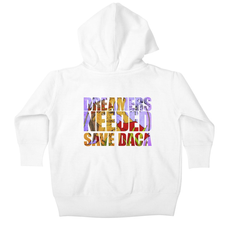 Dreamers Needed Save DACA Kids Baby Zip-Up Hoody by Revolution Art Offensive