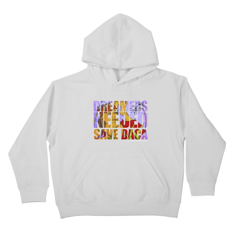 Dreamers Needed Save DACA Kids Pullover Hoody by Revolution Art Offensive