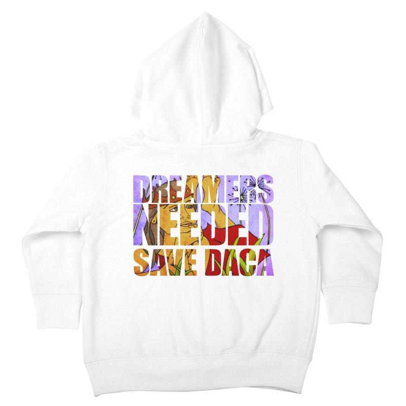 Dreamers Needed Save DACA Kids Toddler Zip-Up Hoody by Revolution Art Offensive