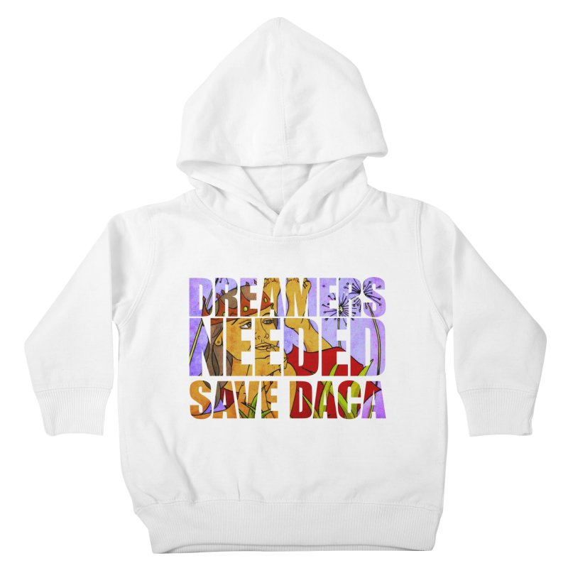 Dreamers Needed Save DACA Kids Toddler Pullover Hoody by Revolution Art Offensive
