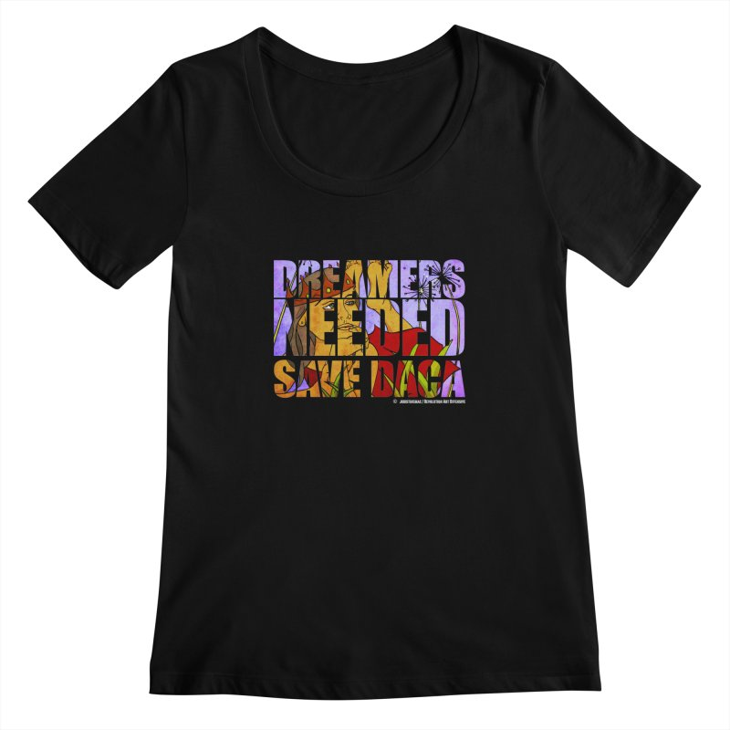 Dreamers Needed Save DACA Women's Scoopneck by Revolution Art Offensive