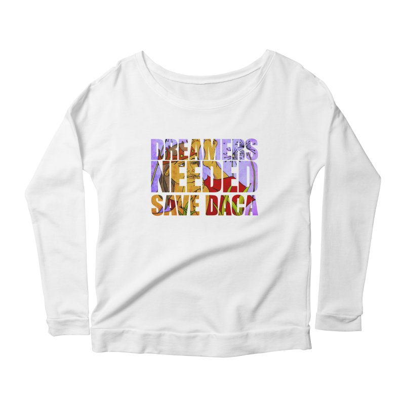 Dreamers Needed Save DACA Women's Longsleeve Scoopneck  by Revolution Art Offensive