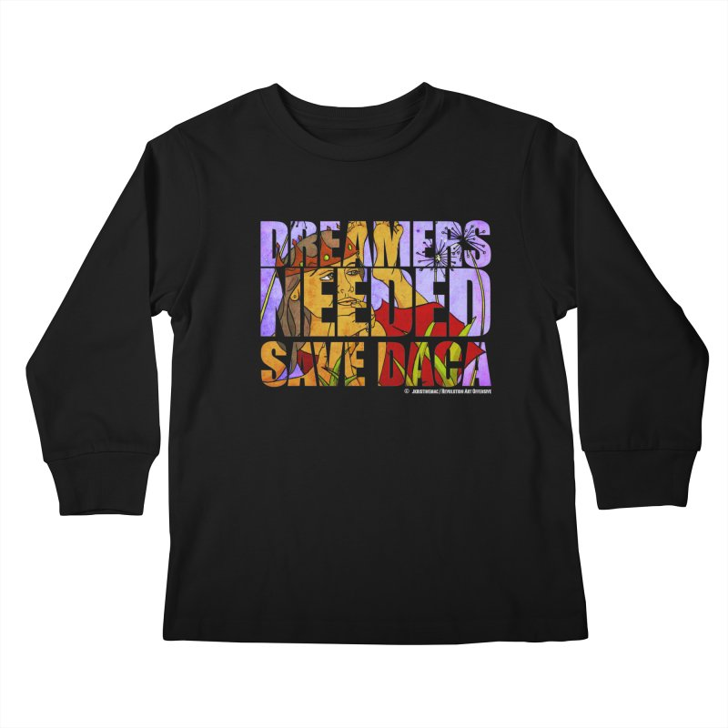 Dreamers Needed Save DACA Kids Longsleeve T-Shirt by Revolution Art Offensive
