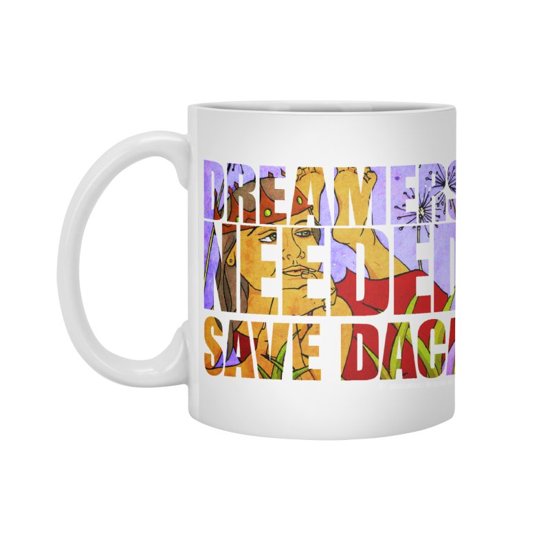Dreamers Needed Save DACA Accessories Mug by Revolution Art Offensive