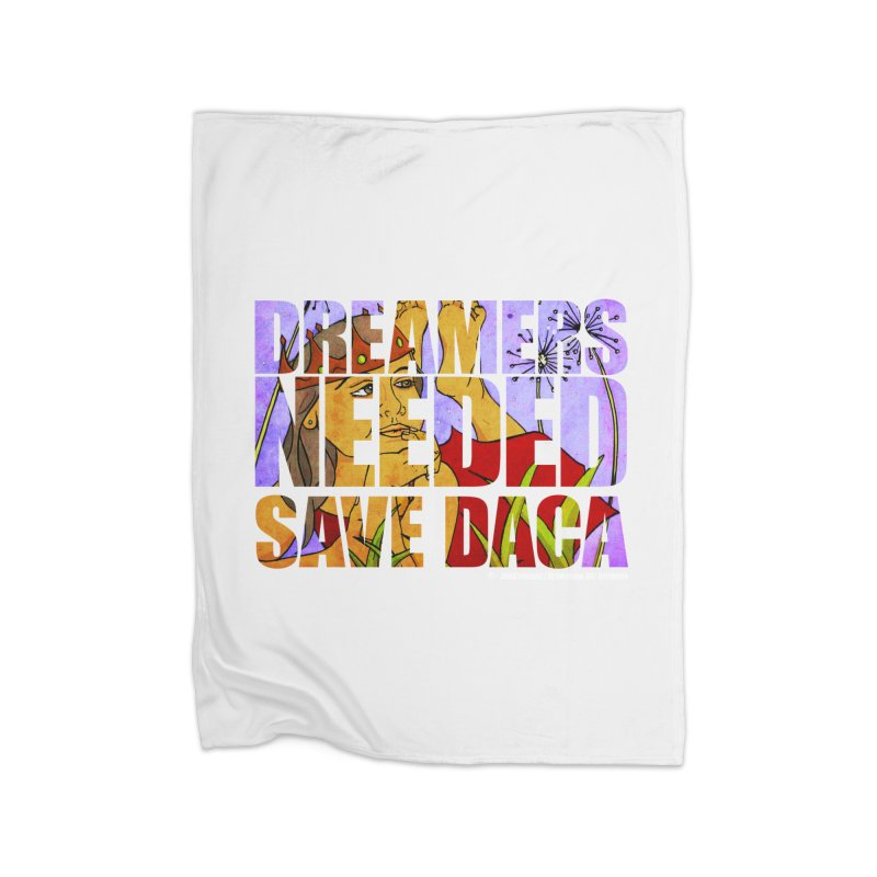 Dreamers Needed Save DACA Home Blanket by Revolution Art Offensive
