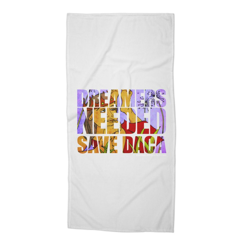 Dreamers Needed Save DACA Accessories Beach Towel by Revolution Art Offensive