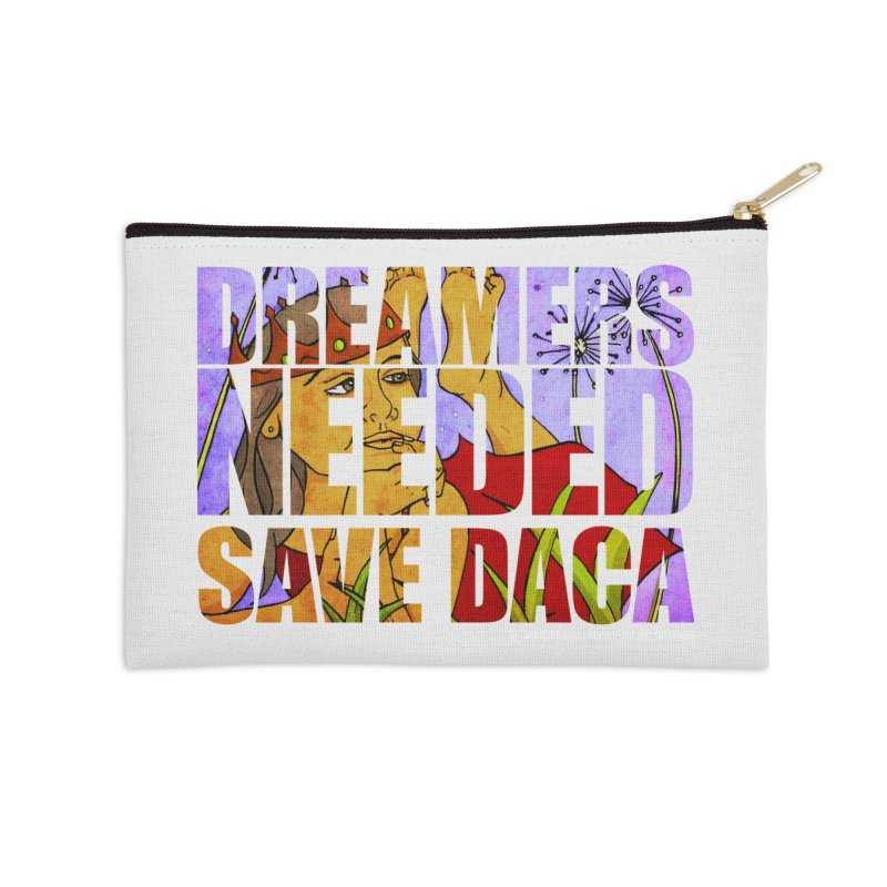 Dreamers Needed Save DACA Accessories Zip Pouch by Revolution Art Offensive