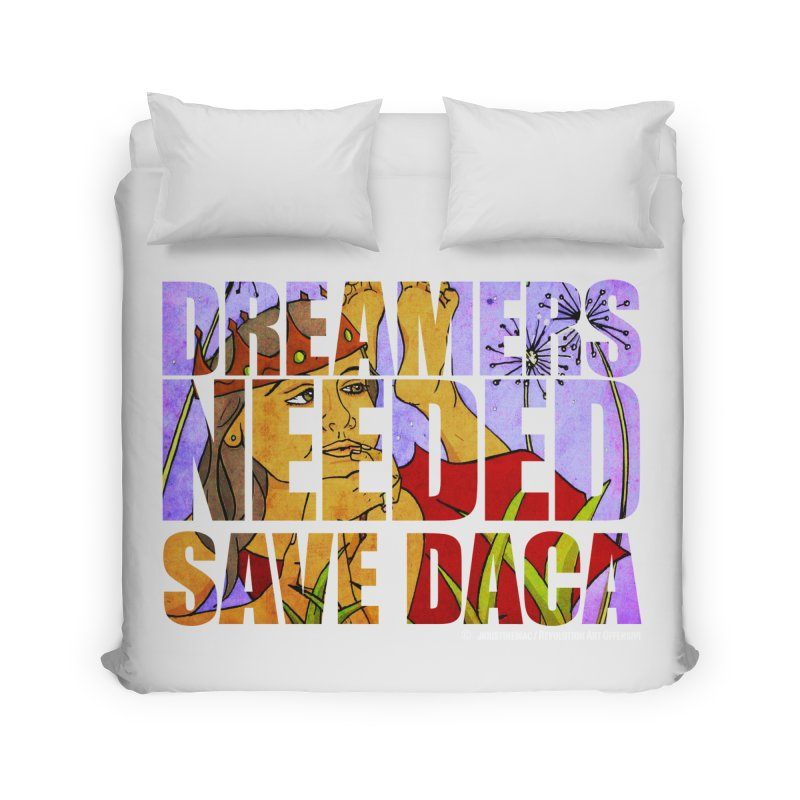 Dreamers Needed Save DACA Home Duvet by Revolution Art Offensive