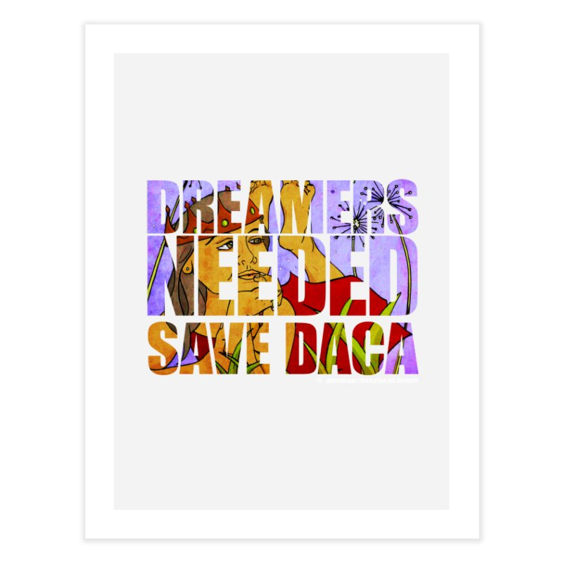Dreamers Needed Save DACA Home Fine Art Print by Revolution Art Offensive