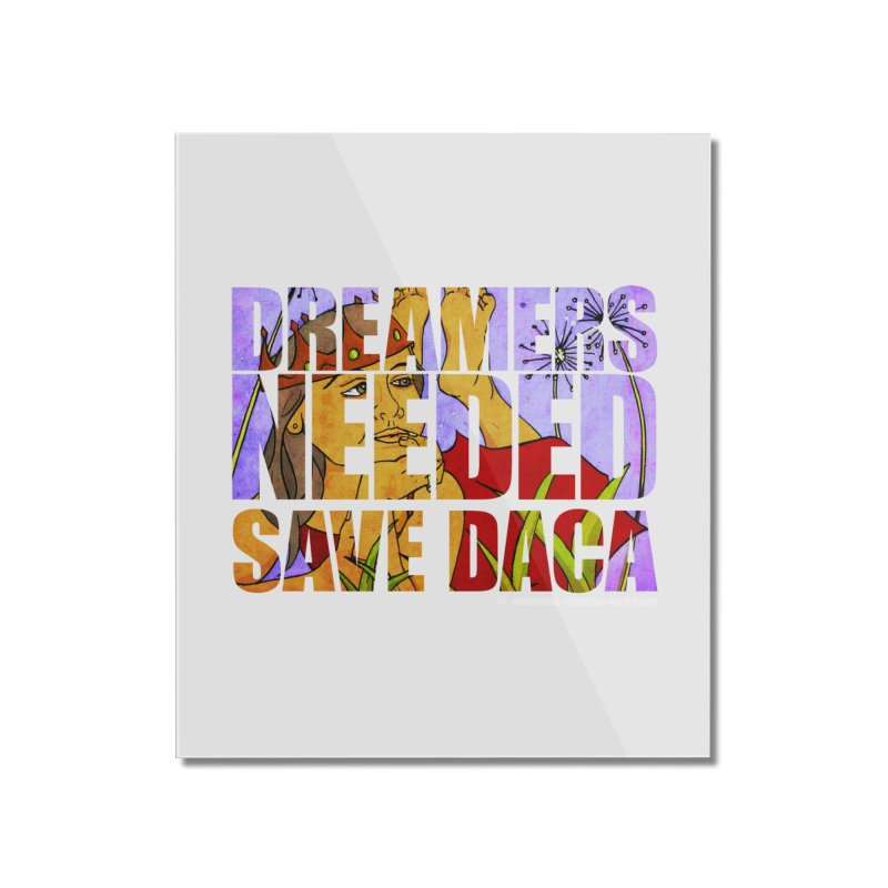 Dreamers Needed Save DACA Home Mounted Acrylic Print by Revolution Art Offensive