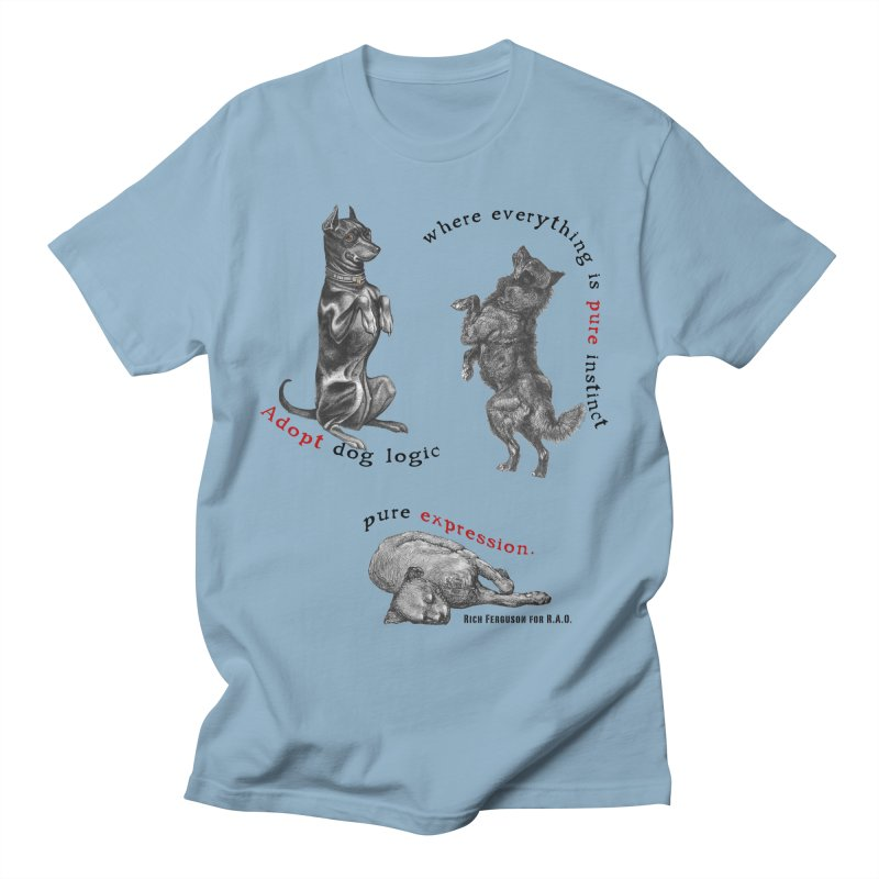 Adopt Dog Logic  Women's Regular Unisex T-Shirt by Revolution Art Offensive
