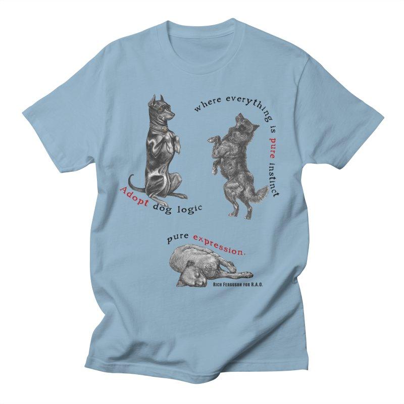 Adopt Dog Logic  Women's Unisex T-Shirt by Revolution Art Offensive