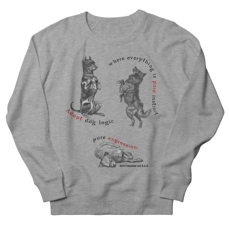 Adopt Dog Logic  Women's Sweatshirt by Revolution Art Offensive
