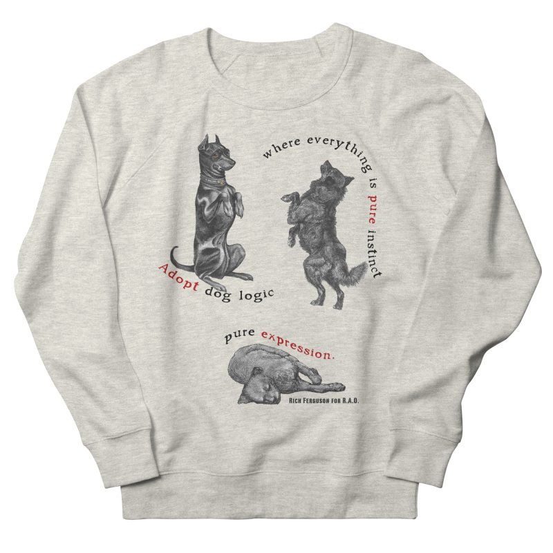 Adopt Dog Logic  Women's French Terry Sweatshirt by Revolution Art Offensive