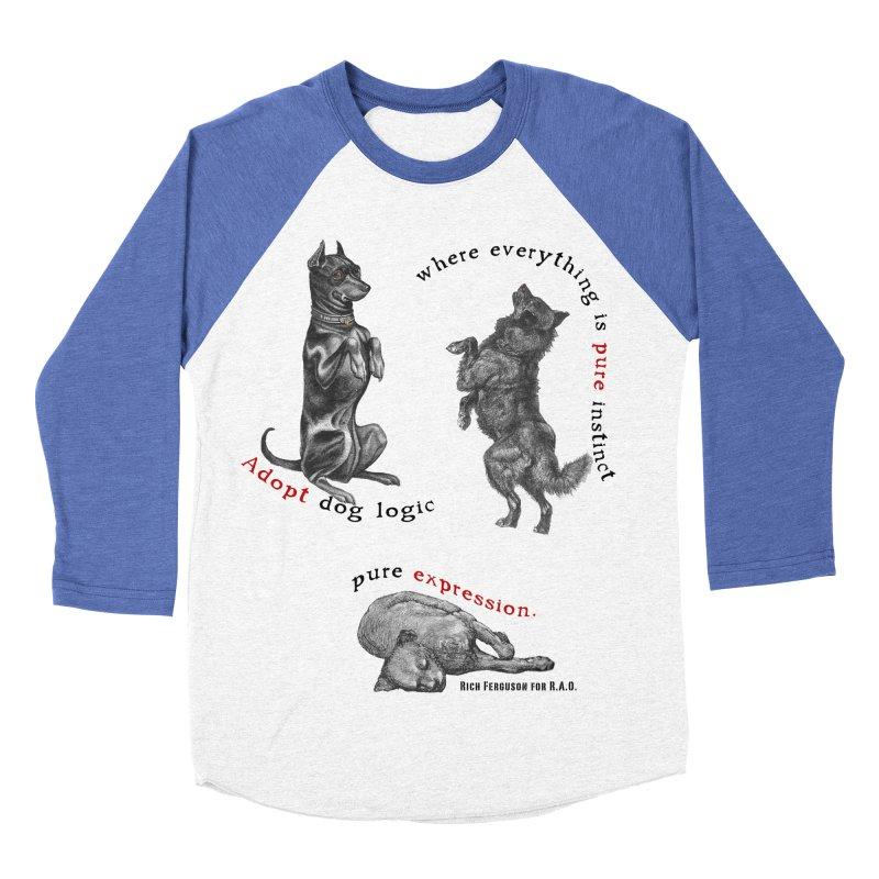 Adopt Dog Logic  Women's Baseball Triblend T-Shirt by Revolution Art Offensive