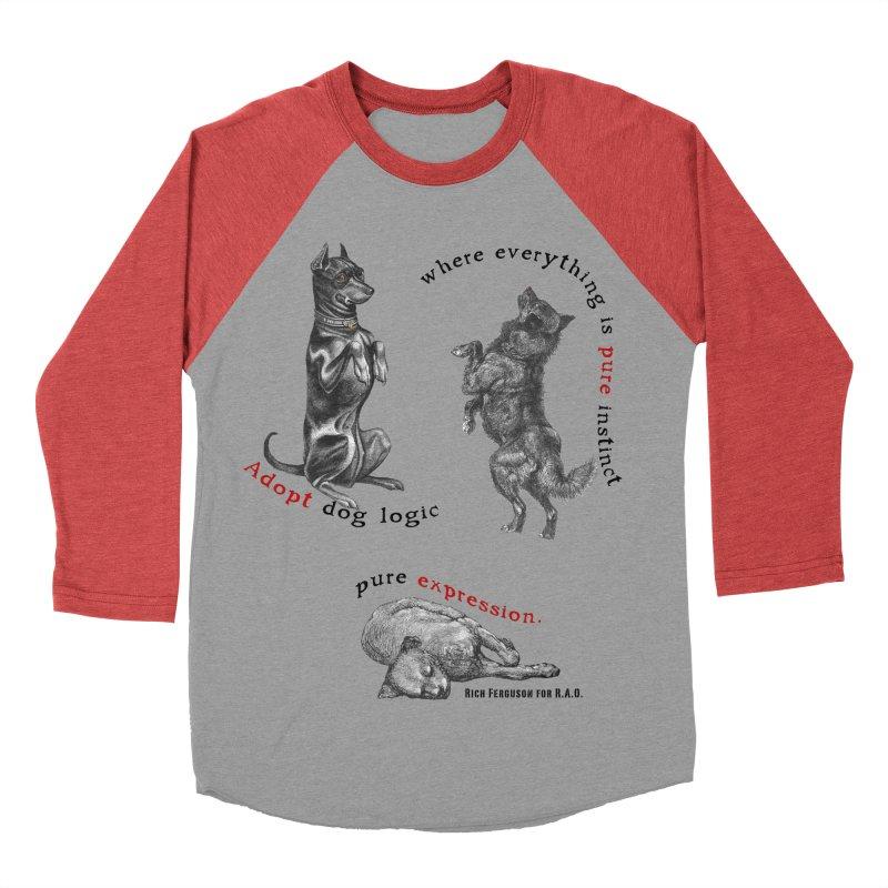 Adopt Dog Logic  Women's Baseball Triblend Longsleeve T-Shirt by Revolution Art Offensive