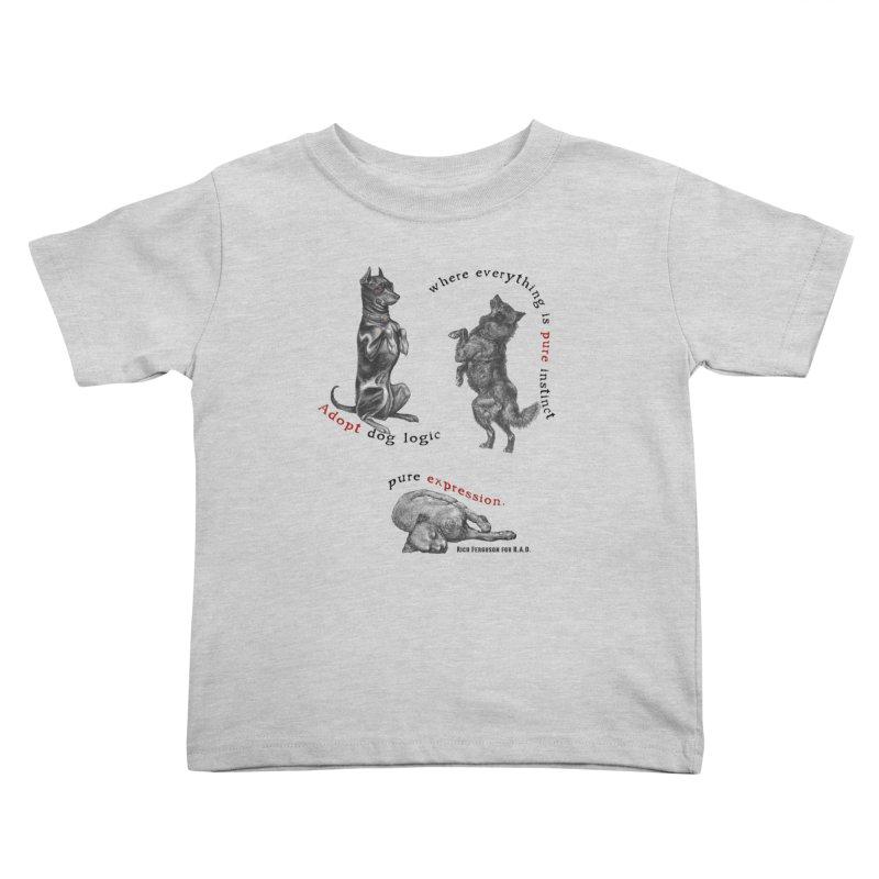 Adopt Dog Logic  Kids Toddler T-Shirt by Revolution Art Offensive