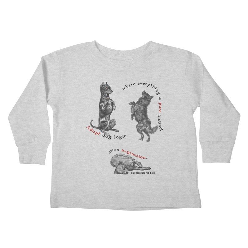 Adopt Dog Logic  Kids Toddler Longsleeve T-Shirt by Revolution Art Offensive