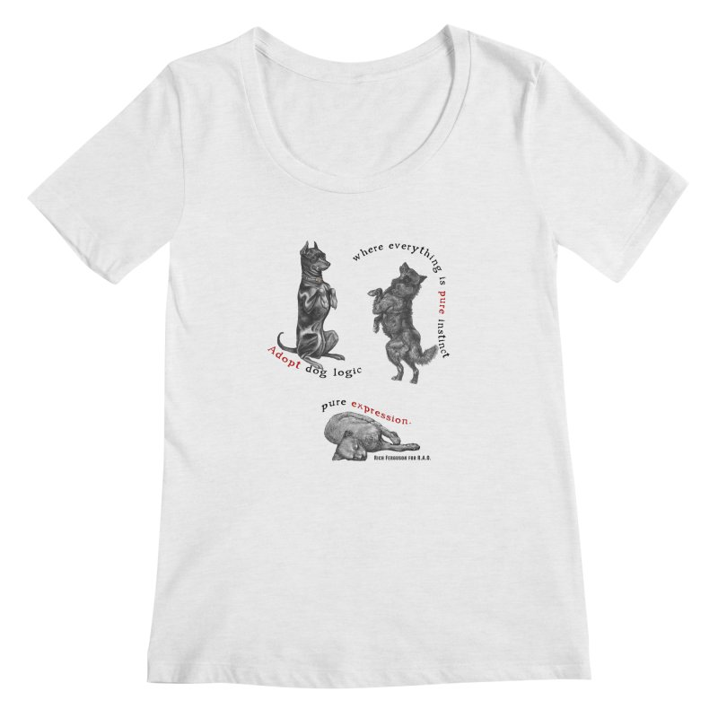 Adopt Dog Logic  Women's Scoopneck by Revolution Art Offensive