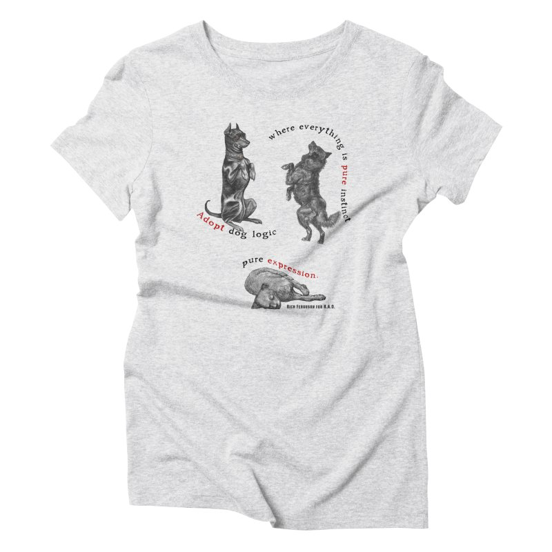 Adopt Dog Logic  Women's Triblend T-Shirt by Revolution Art Offensive