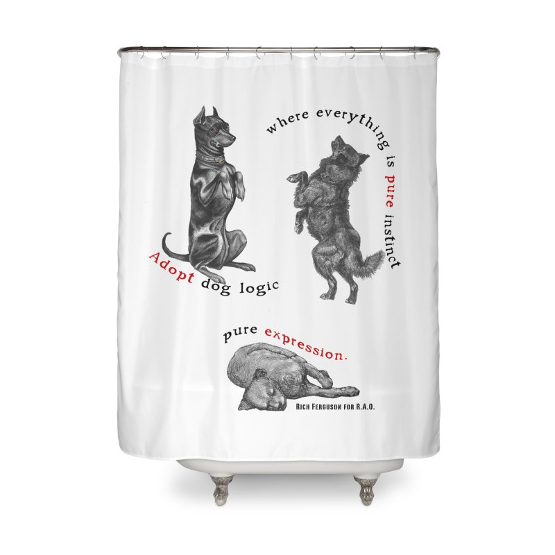 Adopt Dog Logic  Home Shower Curtain by Revolution Art Offensive