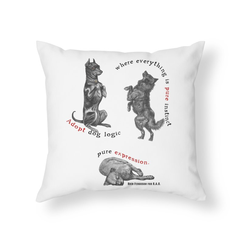 Adopt Dog Logic  Home Throw Pillow by Revolution Art Offensive