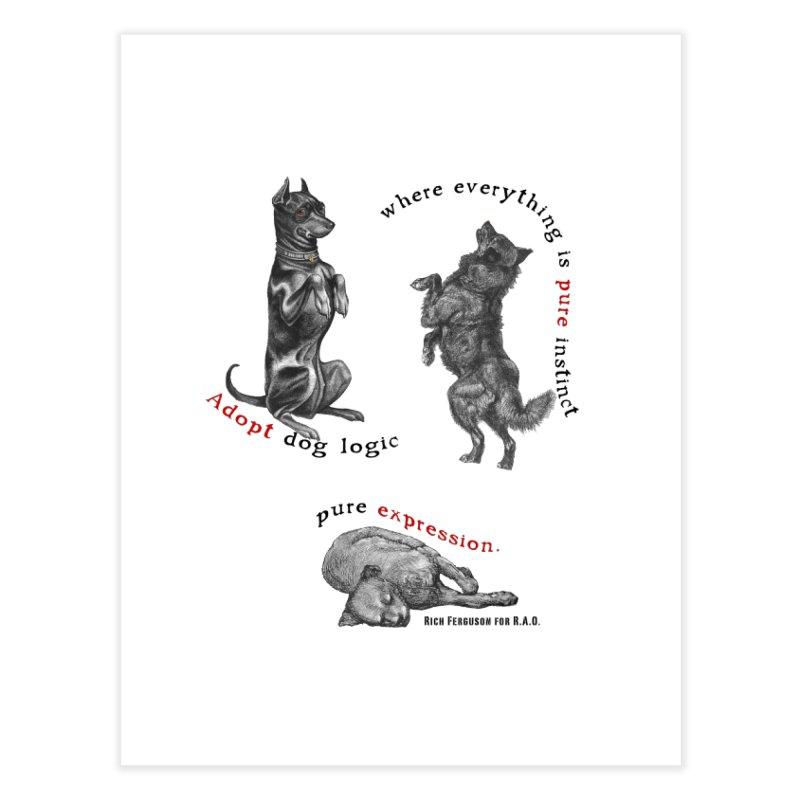 Adopt Dog Logic  Home Fine Art Print by Revolution Art Offensive