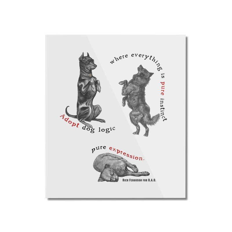 Adopt Dog Logic  Home Mounted Acrylic Print by Revolution Art Offensive