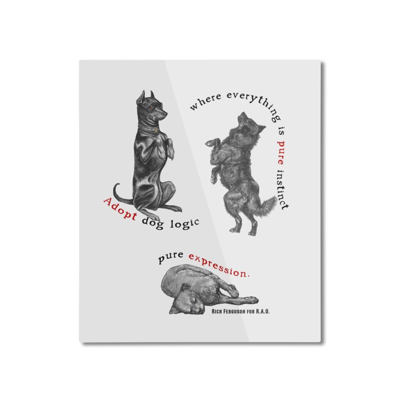 Adopt Dog Logic  Home Mounted Aluminum Print by Revolution Art Offensive