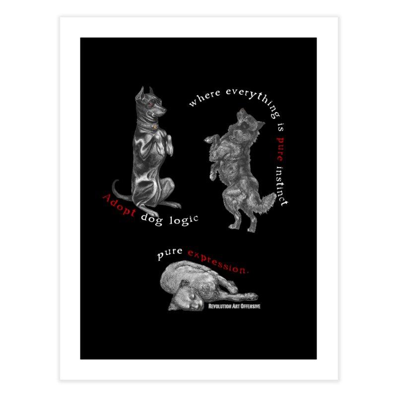 Dog Logic White Text Houston Hurricane Animal Rescue Home Fine Art Print by Revolution Art Offensive