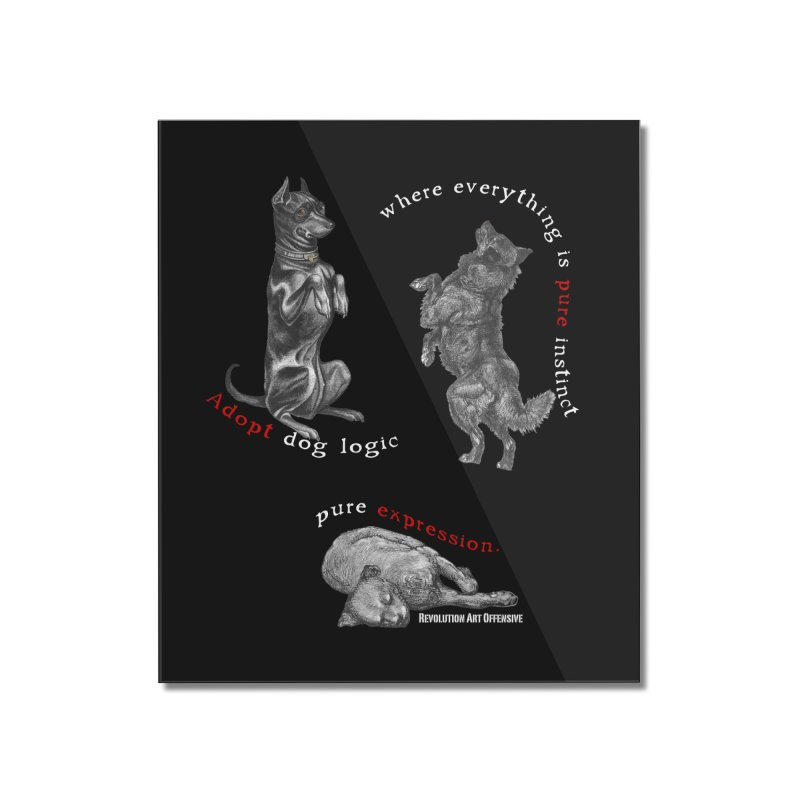 Dog Logic White Text Houston Hurricane Animal Rescue Home Mounted Acrylic Print by Revolution Art Offensive